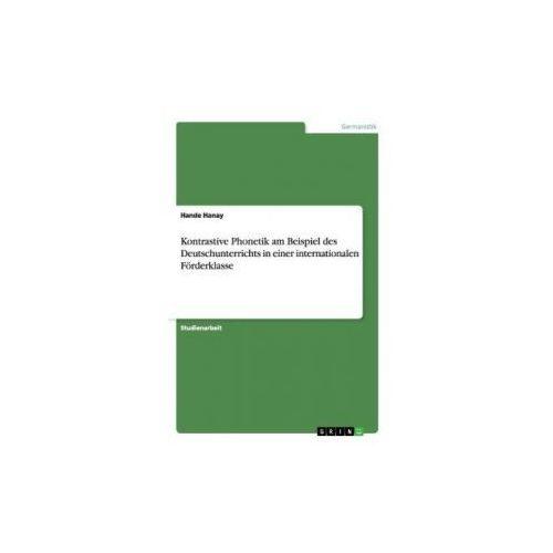 Kontrastive Phonetik Am Beispiel Des Deutschunterrichts in Einer Internationalen F rderklasse (9783656720362)