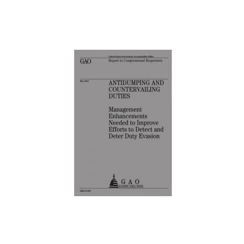 Antidumping and Countervailing Duties: Management Enhancements Needed to Improve