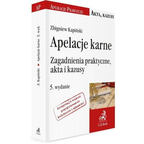 Apelacje karne Zagadnienia praktyczne akta i kazusy - Zbigniew Kapiński (2017)