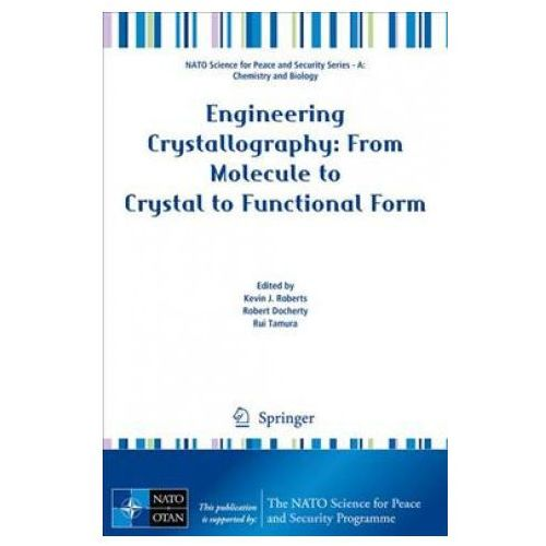 Engineering Crystallography: From Molecule to Crystal to Functional Form (9789402411188)