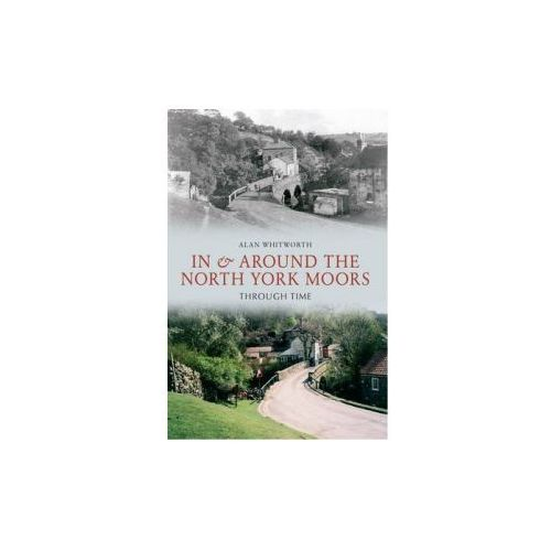 In & Around the North York Moors Through Time (9781445605999)