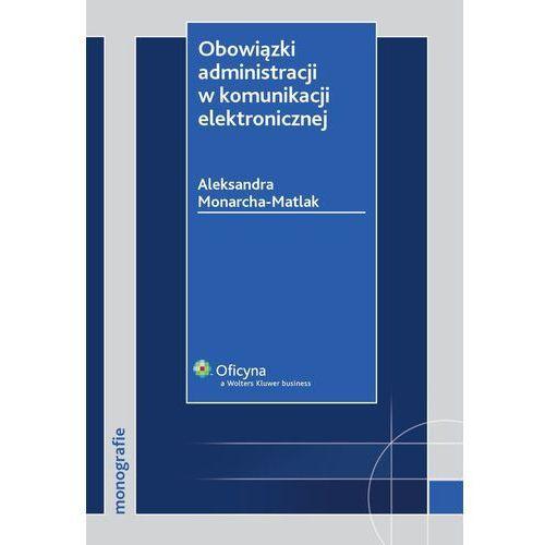 Obowiązki administracji w komunikacji elektronicznej - Aleksandra Monarcha-Matlak (9788326419119)