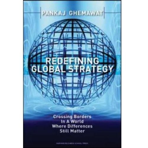 Redefining Global Strategy, Ghemawat P.