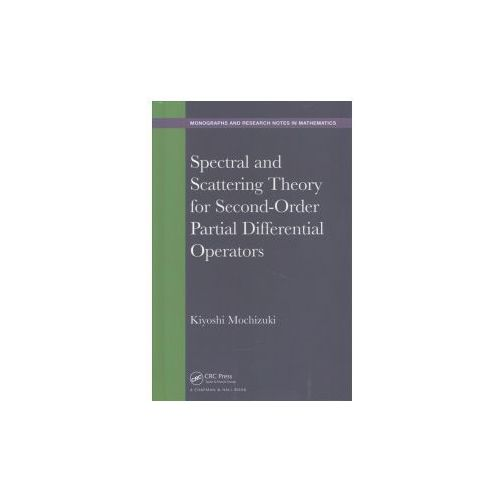 Spectral and Scattering Theory for Second Order Partial Differential Operators (9781498756020)