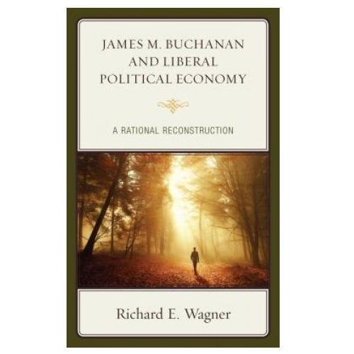 James M. Buchanan and Liberal Political Economy (9781498539067)
