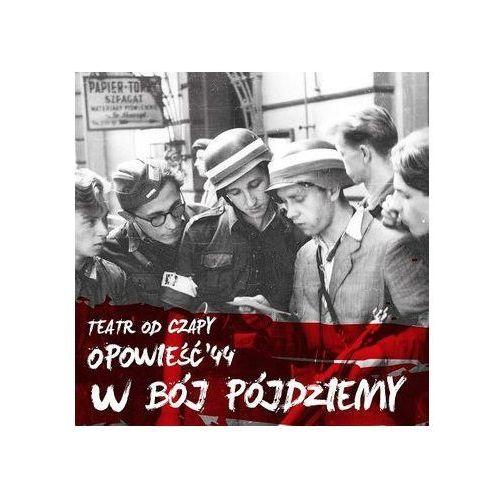 """W bój pójdziemy - trylogia """"Opowieść'44"""" vol.1"""