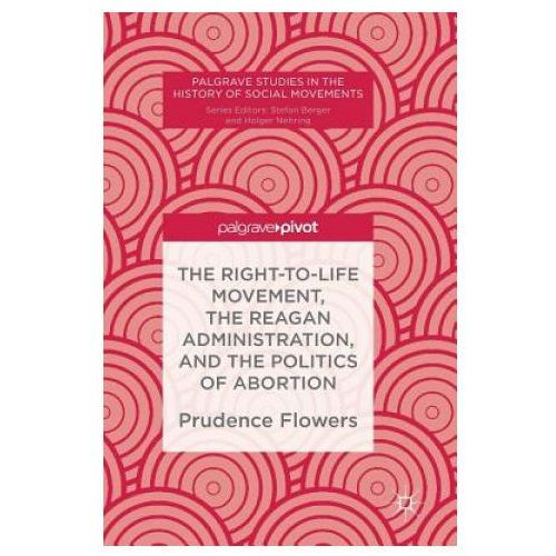 Right-to-Life Movement, the Reagan Administration, and the Politics of Abortion