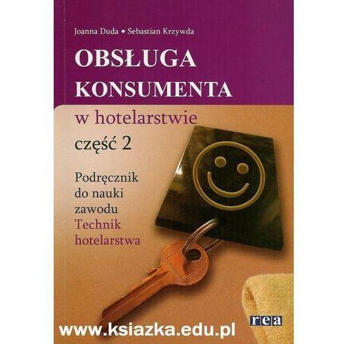Obsługa Konsumenta W Hotelarstwie. Część 2. Wydanie 2, REA