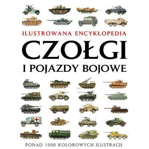 Czołgi I Pojazdy Bojowe. Ilustrowana Encyklopedia (9788361524748)