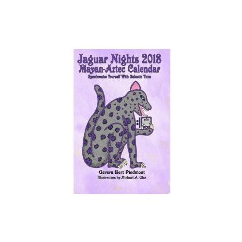 Jaguar Nights 2018 Mayan-Aztec Calendar: Synchronize Yourself with Galactic Time