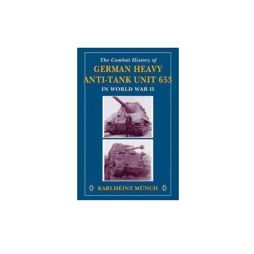 Combat History of German Heavy Anti-Tank Unit 653 in World War 2 (9780811732420)
