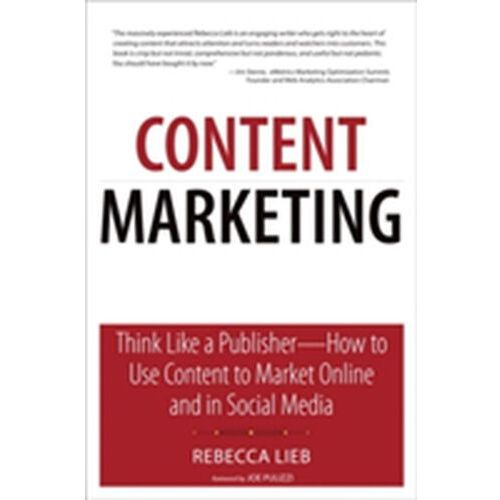 Content Marketing : Think Like A Publisher - How To Use Content To Market Online And In Social Media