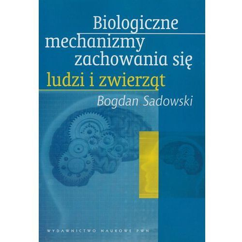 Biologiczne mechanizmy zachowania się ludzi i zwierząt, Bogdan Sadowski