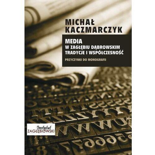 Media w Zagłębiu Dąbrowskim. Media i współczesność - Michał Kaczmarczyk - ebook