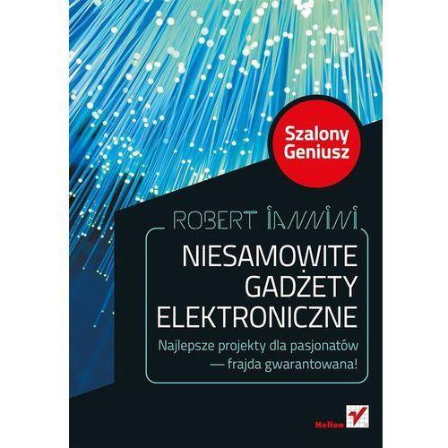 Niesamowite gadżety elektroniczne. Szalony Geniusz. Wydanie II - wysyłamy w 24h (9788324689163)