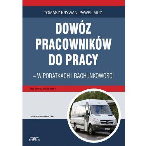 Dowóz pracowników do pracy - w podatkach i rachunkowości - Tomasz Krywan, Paweł Muż, Tomasz Krywan, Paweł Muż