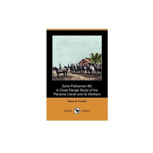Zone Policeman 88: A Close Range Study of the Panama Canal and Its Workers (Dodo Press)