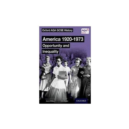 Oxford Aqa Gcse History: America 1920-1973: Opportunity And Inequality Student Book, Wilkes, Aaron