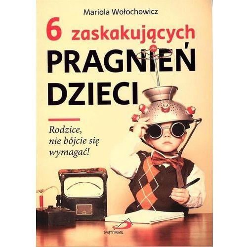 6 zaskakujących pragnień dzieci Rodzice nie bójcie - Wołochowicz Mariola (2017)