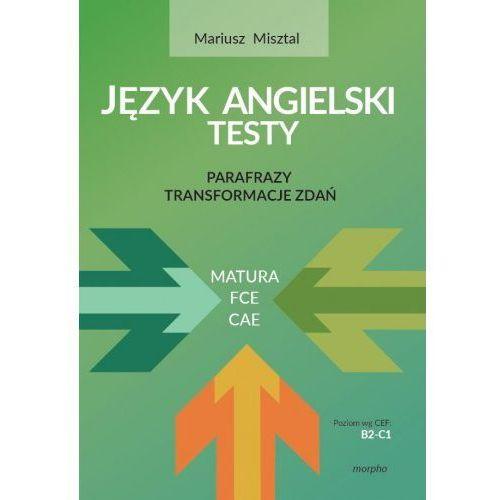 Język angielski - testy. Parafrazy. Transformacje zdań FCE/CAE [Mariusz Misztal] (9788362352388)