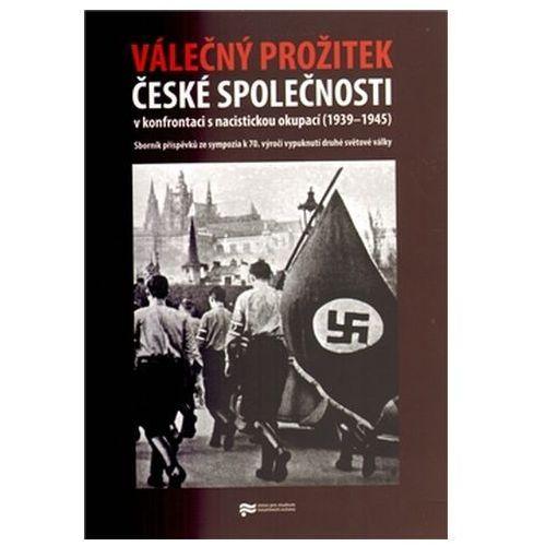 Válečný prožitek české společnosti v konfrontaci s nacistickou okupací Eva Doležalová (9788087211380)