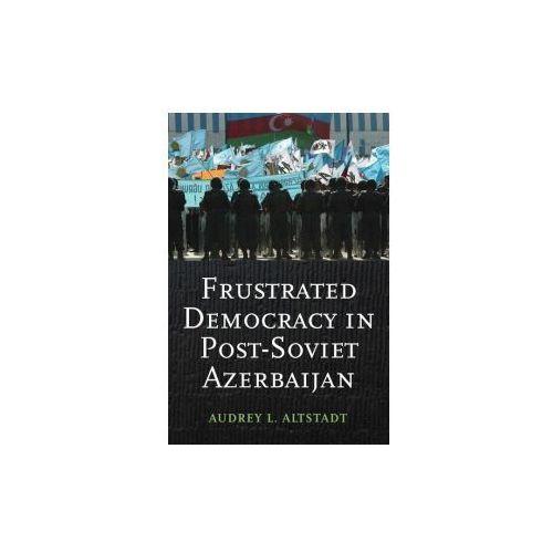 Frustrated Democracy in Post-Soviet Azerbaijan