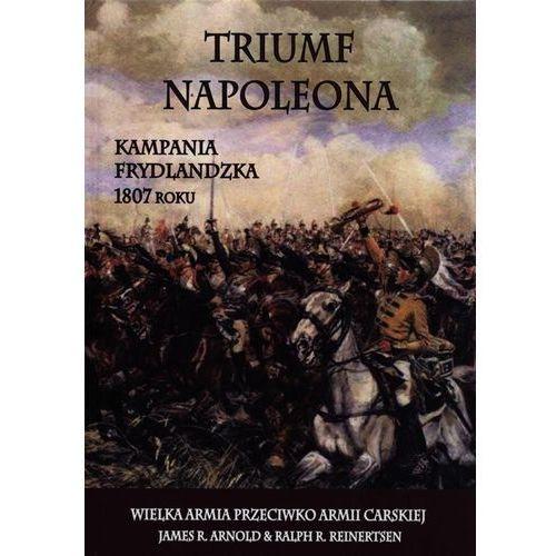 Triumf Napoleona. Kampania frydlandzka 1807 roku (404 str.)