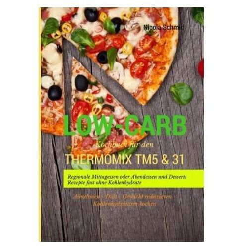 Low-Carb Kochbuch für den Thermomix TM5 & 31 Schmid, Nicola
