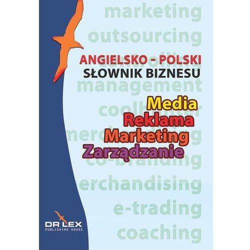 Angielsko-polski słownik biznesu. Media, reklama, marketing, zarządzanie (2014)