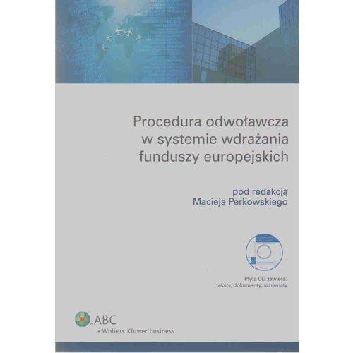 Procedura odwoławcza w systemie wdrażania funduszy europejskich (+ CD) (9788376019925)