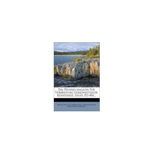 Das Pfennig-magazin Für Verbreitung Gemeinnütziger Kenntnisse, Issues 353-404...