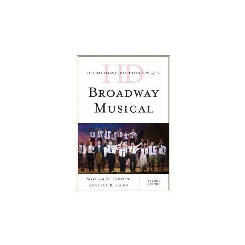 Historical Dictionary of the Broadway Musical (9781442256682)
