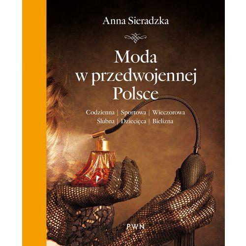 Moda w przedwojennej Polsce. Codzienna, sportowa, wieczorowa, Anna Sieradzka