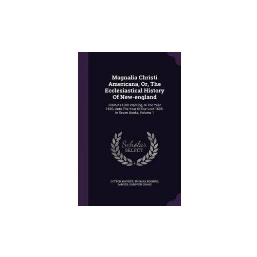 Magnalia Christi Americana, Or, the Ecclesiastical History of New-England (9781343130364)