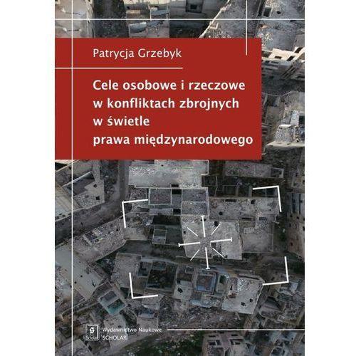 Cele osobowe i rzeczowe w konfliktach zbrojnych w świetle prawa międzynarodowego, Patrycja Grzebyk
