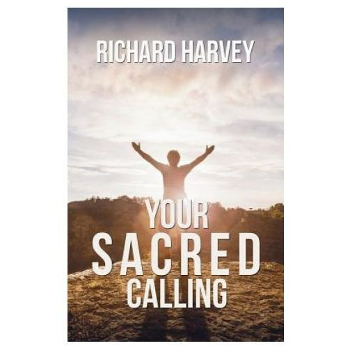 Your Sacred Calling: Awakening the Soul to a Spiritual Life in the 21st Century (9781786129031)