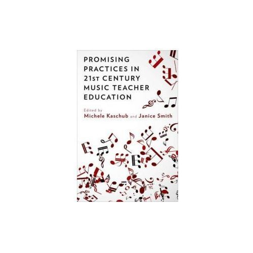 Promising Practices in 21st Century Music Teacher Education (9780199384747)