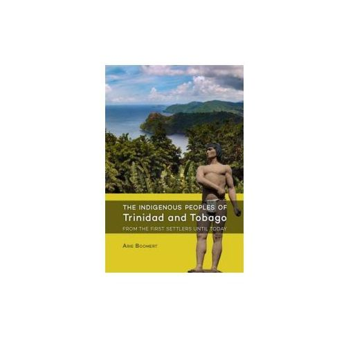 The indigenous peoples of Trinidad and Tobago from the first settlers until today (9789088903533)