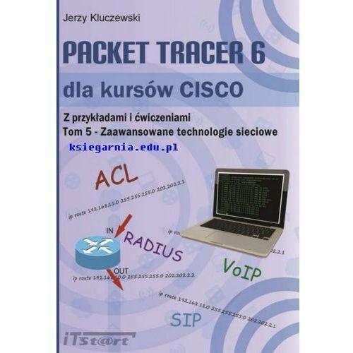 Packet Tracer 6 dla kursów CISCO Tom 5 – Zaawansowane technologie sieciowe