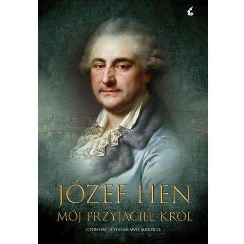 Mój przyjaciel król Opowieść o Stanisławie Auguście, Józef Hen