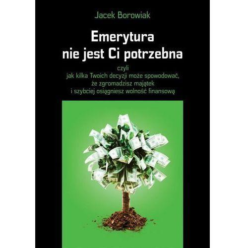 Emerytura nie jest Ci potrzebna, Jacek Borowiak
