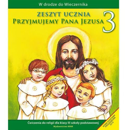 Przyjmujemy Pana Jezusa. Klasa 3, szkoła podstawowa. Religia. Ćwiczenia, oprawa miękka