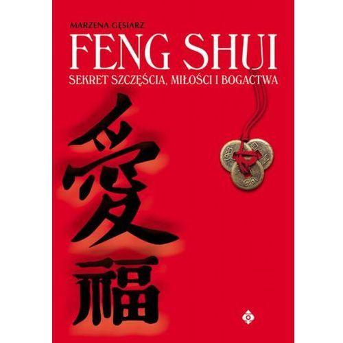 Feng Shui sekret szcz??cia mi?o?ci i bogactwa, Marzena Gęsiarz