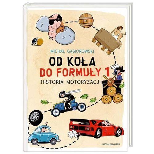 Od koła do Formuły 1 Historia motoryzacji - 35% rabatu na drugą książkę! (9788310132178)
