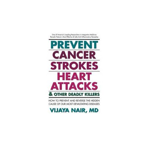 Prevent Cancer, Strokes, Heart Attacks and Other Deadly Kill