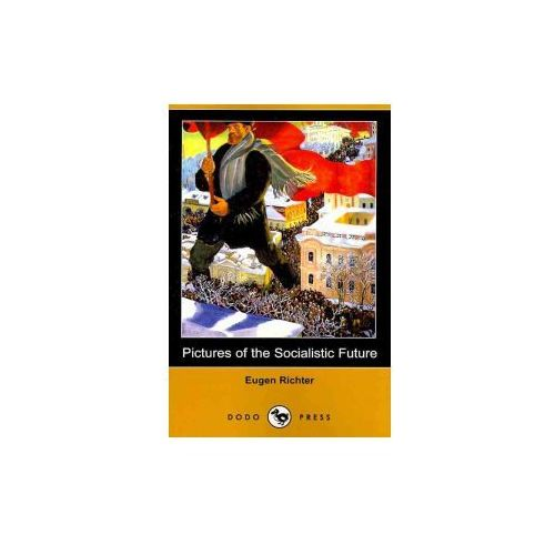 Pictures of the Socialistic Future (Dodo Press) (9781409959786)