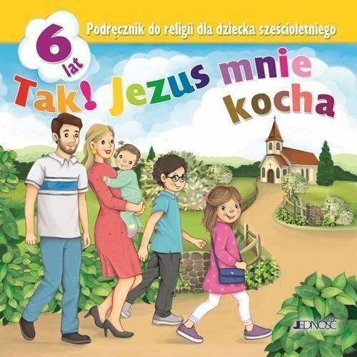Religia 6-lat. Tak! Jezus mnie kocha podr. JEDNOŚĆ - Krzysztof Mielnicki,elżbieta Kondrak (132 str.)