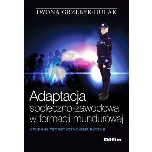 Adaptacja społeczno-zawodowa w formacji mundurowej - 35% rabatu na drugą książkę! (2017)