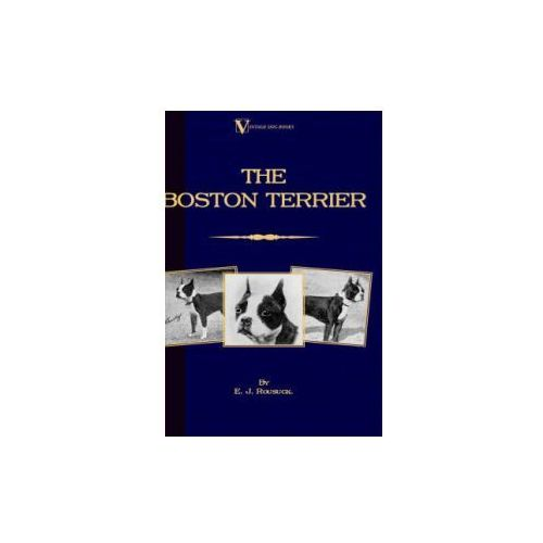 Boston Terrier (A Vintage Dog Books Breed Classic)