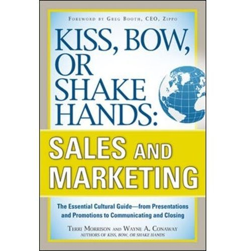 Kiss, Bow, or Shake Hands, Sales and Marketing: The Essential Cultural Guide--From Presentations and (9780071714044)